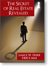 The Secret of Real Estate Revealed by Lance W Doré, MAI, FRICS