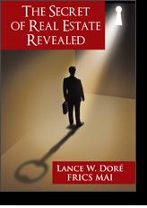 The Secret of Real Estate Revealed by Lance W Doré, MAI, FRICS